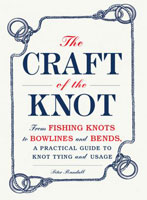 THE CRAFT OF THE KNOT: FROM FISHING KNOTS TO BOWLINES AND BENDS, A PRACTICAL GUIDE TO KNOT TYING AND