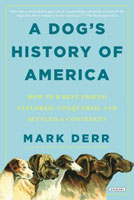 A DOG'S HISTORY OF AMERICA: HOW OUR BEST FRIEND EXPLORED, CONQUERED, & SETTLED A CONTINENT