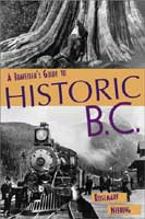 A TRAVELLER'S GUIDE TO HISTORIC B.C.: REVISED EDITION