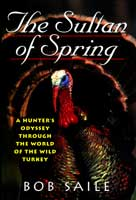 SULTAN OF SPRING: A HUNTER'S ODYSSEY THROUGH THE WORLD OF THE WILD TURKEY