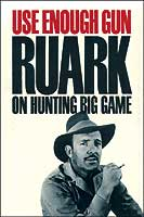 USE ENOUGH GUN: RUARK ON HUNTING BIG GAME