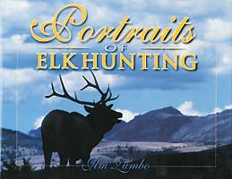 PORTRAITS OF ELK HUNTING: SCENES OF ELK AND HUNTERS FROM THE ROCKY MOUNTAINS