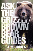 ASK THE GRIZZLY AND BROWN BEAR GUIDES