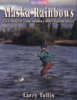 ALASKA RAINBOWS: FLY-FISHING FOR TROUT, SALMON AND OTHER ALASKA SPECIES