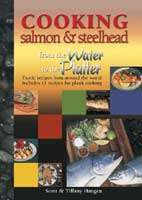 COOKING SALMON & STEELHEAD, FROM THE WATER TO THE PLATTER