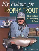 FLY FISHING FOR TROPHY TROUT: A COMPLETE GUIDE FOR THE BEGINNING FLY-FISHER