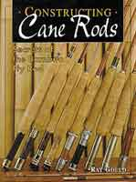 CONSTRUCTING CANE RODS: SECRETS OF THE BAMBOO FLY ROD
