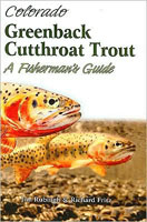 COLORADO'S GREENBACK CUTTHROAT TROUT: A FISHERMAN'S GUIDE