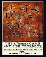 EAT LIKE A WILDMAN: A SPORTS AFIELD BOOK