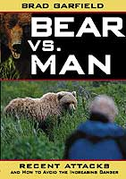 BEAR VS. MAN: RECENT ATTACKS IN BEAR COUNTRY & HOW TO AVOID THE INCREASING DANGER