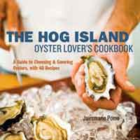 THE HOG ISLAND OYSTER LOVER'S COOKBOOK: A GUIDE TO CHOOSING & SAVORING OYSTERS, WITH OVER 40 RECIPES