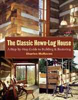 THE CLASSIC HEWN-LOG HOME: A STEP-BY-STEP GUIDE TO BUILDING & RESTORING