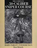 THE COMPLETE .50-CALIBER SNIPER COURSE : HARD-TARGET INTERDICTION
