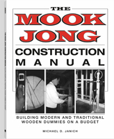 THE MOOK JONG CONSTRUCTION MANUAL: BUILDING MODERN AND TRADITIONAL WOODEN DUMMIES ON A BUDGET