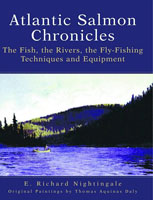 ATLANTIC SALMON CHRONICLES: THE FISH, THE RIVERS, THE FLY-FISHING TECHNIQUES AND EQUIPMENT