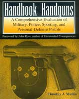 HANDBOOK OF HANDGUNS: A COMPREHENSIVE EVALUATION OF MILITARY, POLICE, SPORTING,& PERSONAL DEFENSE PI