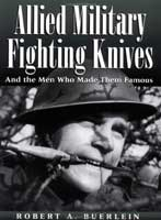 ALLIED MILITARY FIGHTING KNIVES:  AND THE MEN WHO MADE THEM FAMOUS
