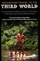 ADVENTURE TRAVEL IN THE THIRD WORLD: EVERYTHING YOU NEED TO KNOW TO SURVIVE IN REMOTE & HOSTILE DEST
