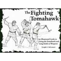 THE FIGHTING TOMAHAWK: AN ILLUSTRATED GUIDE TO USING THE TOMAHAWK & LONG KNIFE AS WEAPONS