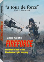 FIREFORCE: ONE MAN?S WAR IN THE RHODESIAN LIGHT INFANTRY