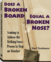 DOES A BROKEN BOARD EQUAL A BROKEN NOSE: TRAINING TO ACHIEVE THE STRIKING FORCE PROVEN TO STOP AN AT