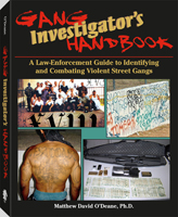 GANG INVESTIGATOR'S HANDBOOK: A LAW-ENFORCEMENT GUIDE TO IDENTIFYING AND COMBATING VIOLENT STREET GA