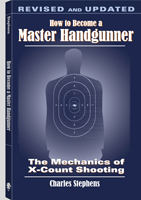 HOW TO BECOME A MASTER HANDGUNNER: THE MECHANICS OF X-COUNT SHOOTING
