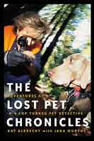 THE LOST PET CHRONICLES; ADVENTURES OF A K-9 COP TURNED PET DETECTIVE