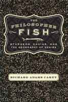 THE PHILOSOPHER FISH: STURGEON, CAVIAR AND THE CULTURE OF DESIRE