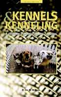 KENNELS AND KENNELING: A GUIDE FOR HOBBYISTS & PROFESSIONALS, 2ND ED.