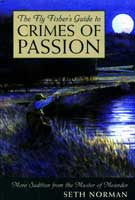 FLY FISHER'S GUIDE TO CRIMES OF PASSION: MORE SEDITION FROM THE MASTER OF MEANDER