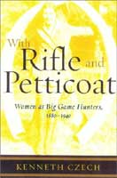 WITH RIFLE AND PETTICOAT: WOMEN  AS BIG GAME HUNTERS, 1880 - 1940