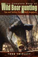 THE COMPLETE BOOK OF WILD BOAR HUNTING: TIPS AND TACTICS THAT WORK ANYWHERE