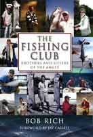 THE FISHING CLUB: BROTHERS & SISTERS OF THE ANGLE