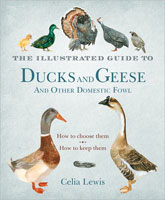 THE ILLUSTRATED GUIDE TO DUCKS AND GEESE AND OTHER DOMESTIC FOWL: HOW TO CHOOSE THEM, HOW TO KEEP TH