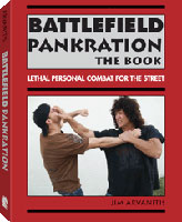 BATTLEFIELD PANKRATION: THE BOOK - LETHAL PERSONAL COMBAT FOR THE STREET