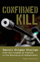 CONFIRMED KILL: HEROIC STORIES FROM THE JUNGLES OF VIETNAM TO THE MOUNTAINS OF AFGHANISTAN