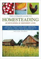 THE ULTIMATE GUIDE TO HOMESTEADING: AN ENCYCLOPEDIA FOR INDEPENDENT LIVING
