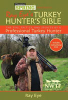 RAY EYE'S TURKEY HUNTER'S BIBLE: THE TIPS, TACTICS, AND SECRETS OF A PROFESSIONAL TURKEY HUNTER