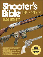 SHOOTER'S BIBLE: 104TH EDITION THE WORLD'S BESTSELLING FIREARMS REFERENCE