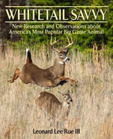 WHITETAIL SAVVY: NEW RESEARCH & OBSERVATIONS ABOUT AMERICA'S MOST POPULAR BIG GAME ANIMAL
