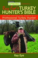 CHASING SPRINGS PRESENTS: RAY EYE'S TURKEY HUNTER'S BIBLE: THE TIPS, TACTICS, AND SECRETS OF A PROFE