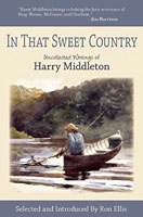 IN THAT SWEET COUNTRY: THE UNCOLLECTED WRITINGS OF HARRY MIDDLETON