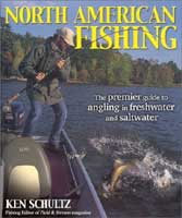 NORTH AMERICAN FISHING: THE PREMIER GUIDE TO ANGLING IN FRESHWATER AND SALTWATER