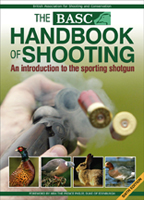 BASC HANDBOOK OF SHOOTING: AN INTRODUCTION TO THE SPORTING SHOTGUN, 6TH EDITION