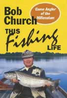 BOB CHURCH: THIS FISHING LIFE