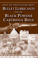 WHAT YOU SHOULD KNOW ABOUT BULLET LUBRICANTS FOR THE BLACK POWDER CARTRIDGE RIFLE