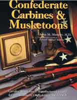 CONFEDERATE CARBINES & MUSKETOONS: CAVALRY SMALL ARMS MANUFACTURED IN & FOR THE SOUTHERN CONFEDERACY