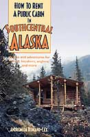 HOW TO RENT A PUBLIC CABIN IN SOUTH CENTRAL ALASKA