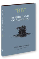 BE QUIET AND GO A-ANGLING